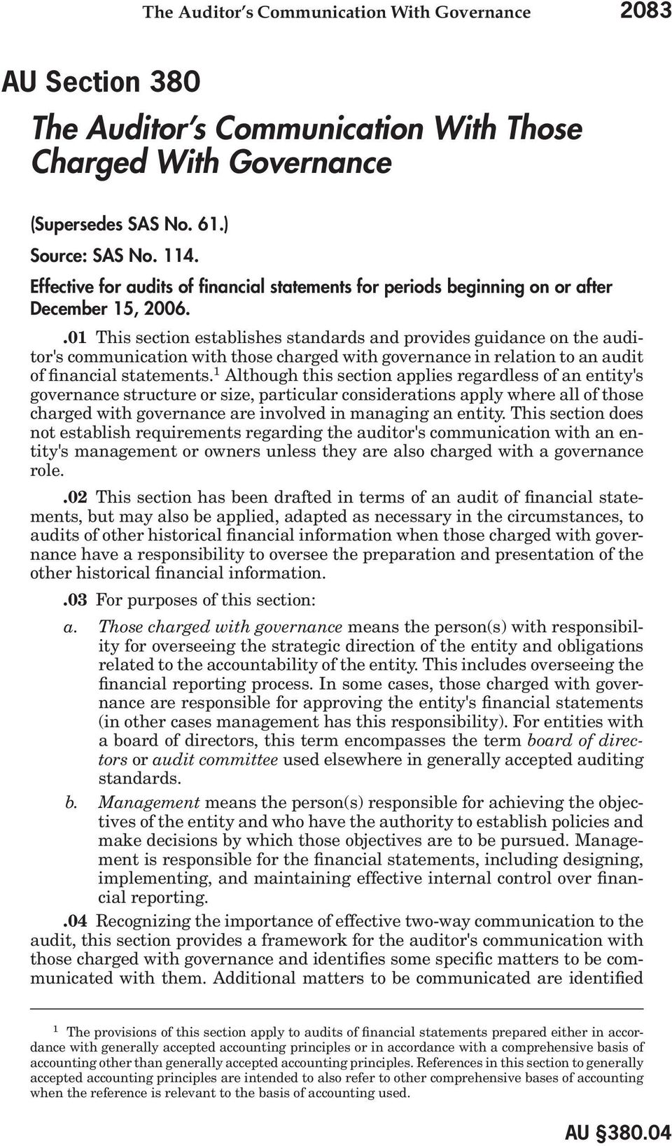 .01 This section establishes standards and provides guidance on the auditor's communication with those charged with governance in relation to an audit of financial statements.