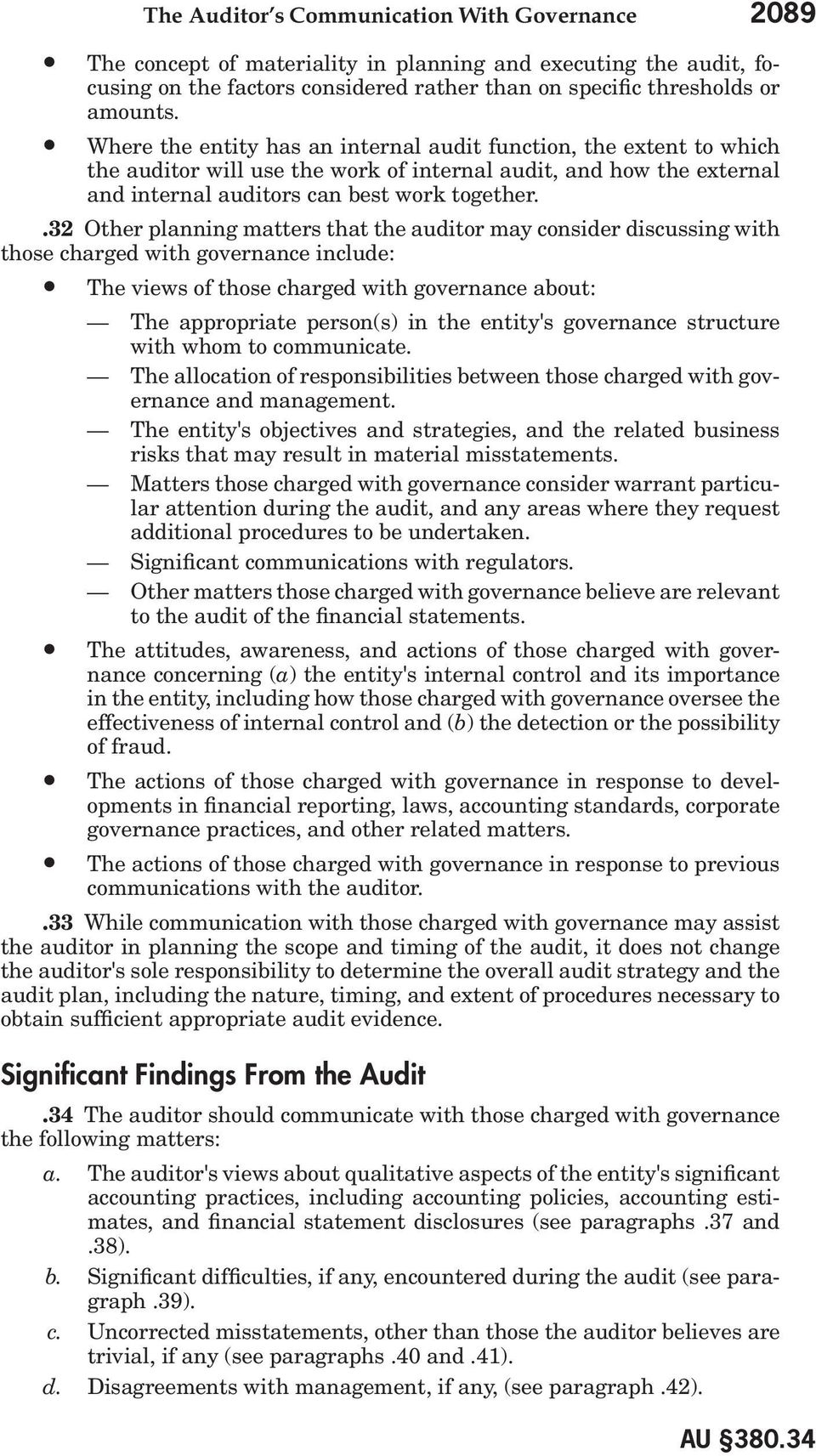 .32 Other planning matters that the auditor may consider discussing with those charged with governance include: The views of those charged with governance about: The appropriate person(s) in the