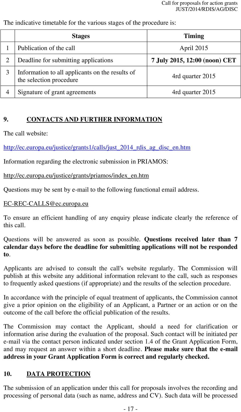 CONTACTS AND FURTHER INFORMATION The call website: http://ec.europa.eu/justice/grants1/calls/just_2014_rdis_ag_disc_en.htm Information regarding the electronic submission in PRIAMOS: http://ec.europa.eu/justice/grants/priamos/index_en.