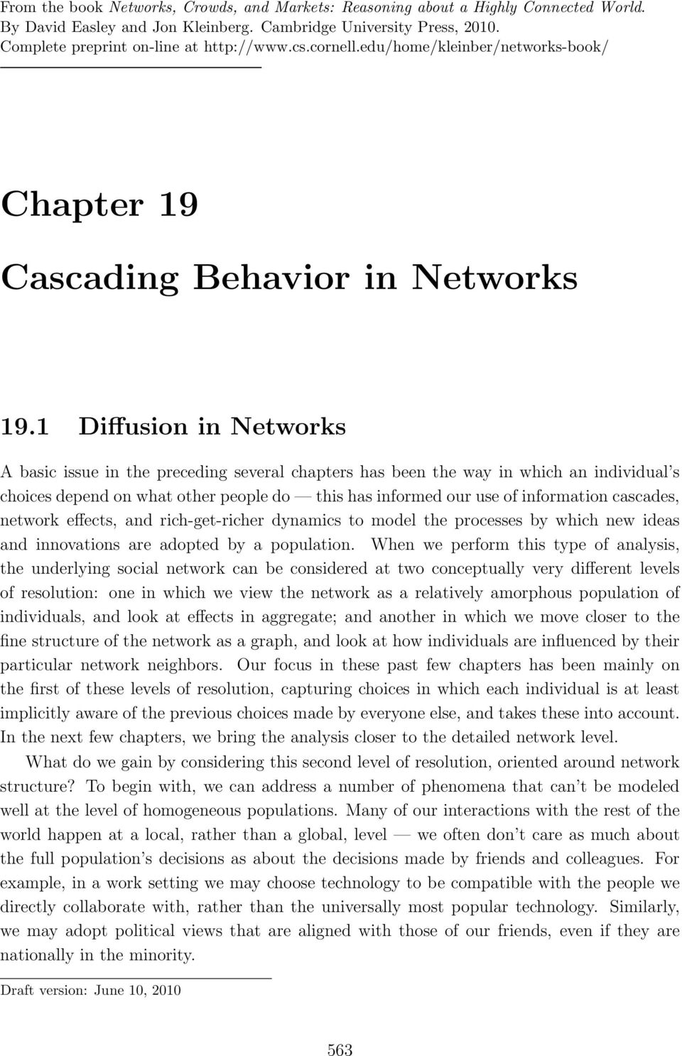 1 Diffusion in Networks A basic issue in the preceding several chapters has been the way in which an individual s choices depend on what other people do this has informed our use of information