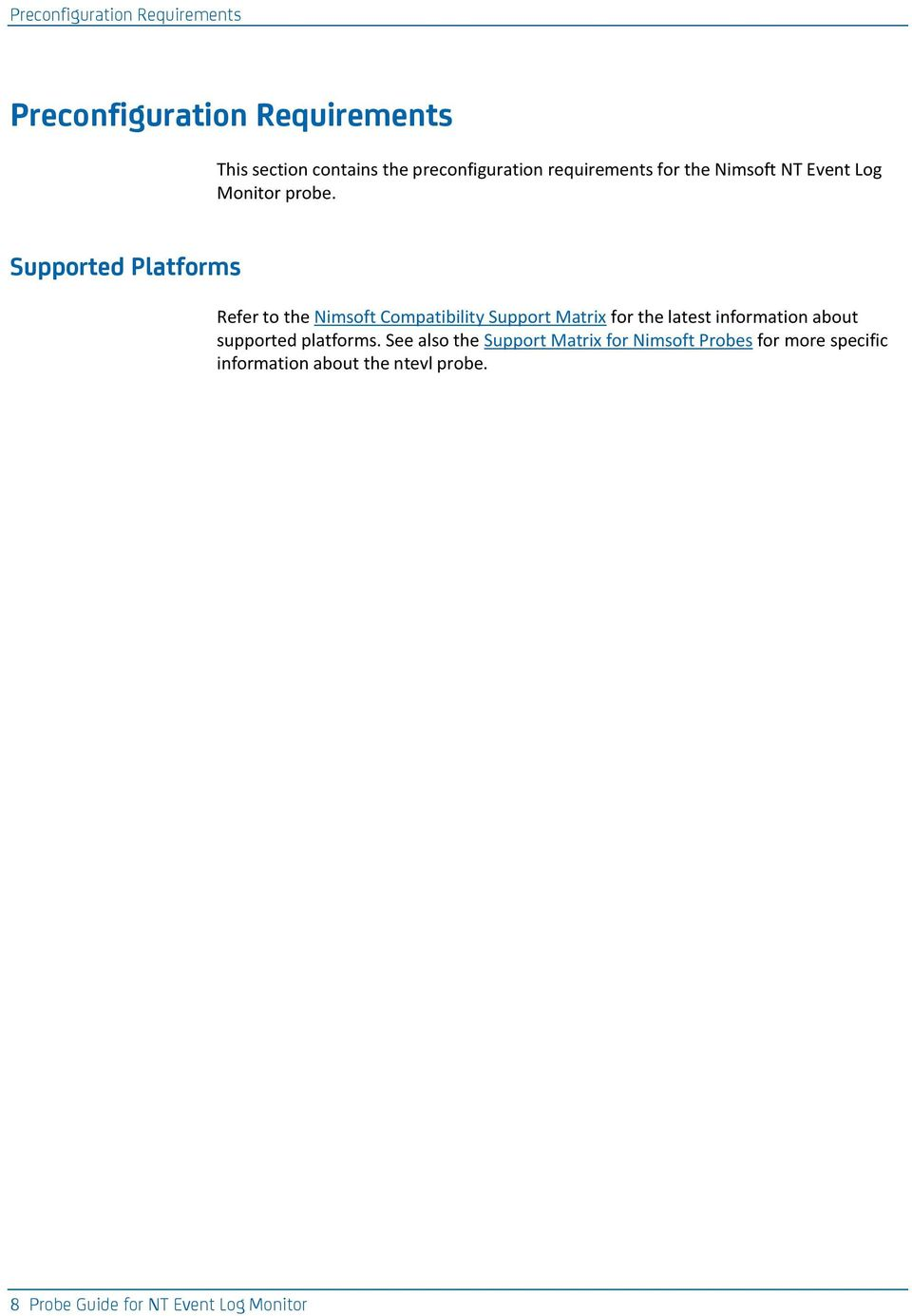 Supported Platforms Refer to the Nimsoft Compatibility Support Matrix for the latest information about