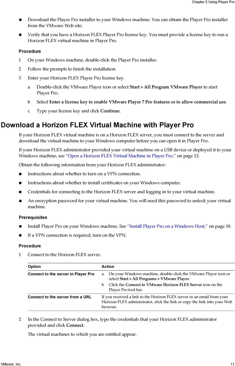 Procedure 1 On your Windows machine, double-click the Player Pro installer. 2 Follow the prompts to finish the installation. 3 Enter your Horizon FLEX Player Pro license key.
