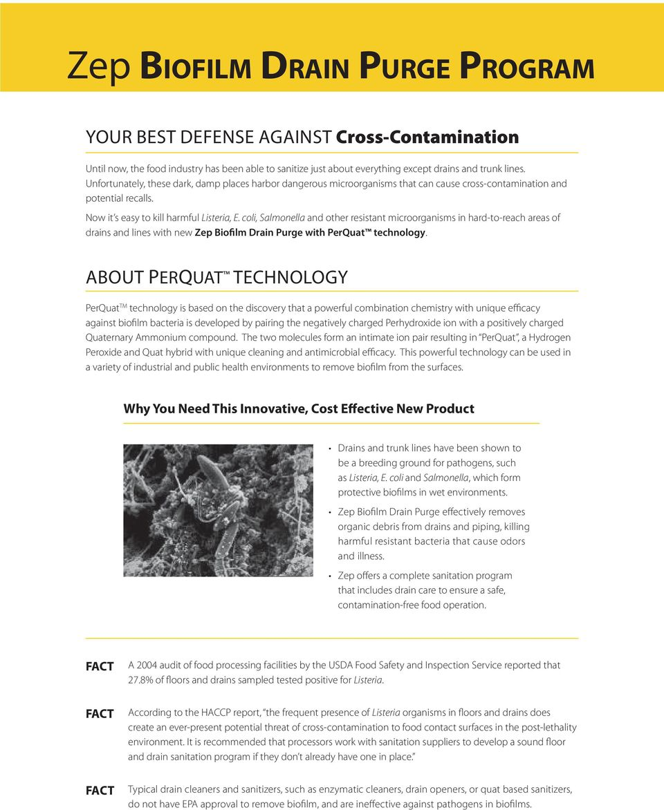 coli, Salmonella and other resistant microorganisms in hard-to-reach areas of drains and lines with new Zep Biofilm Drain Purge with PerQuat technology.