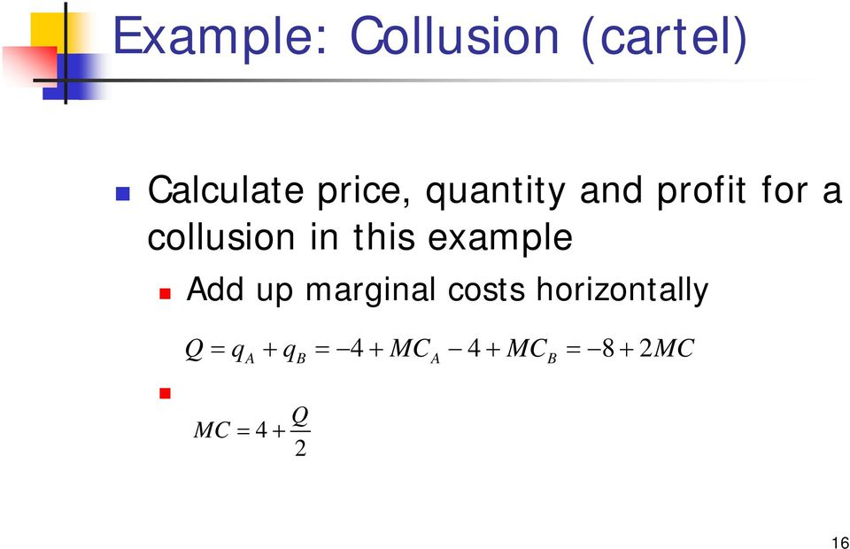 example Add up marginal costs horizontally Q =