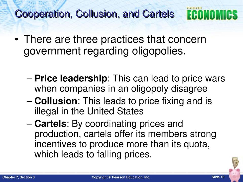 to price fixing and is illegal in the United States Cartels: By coordinating prices and production, cartels