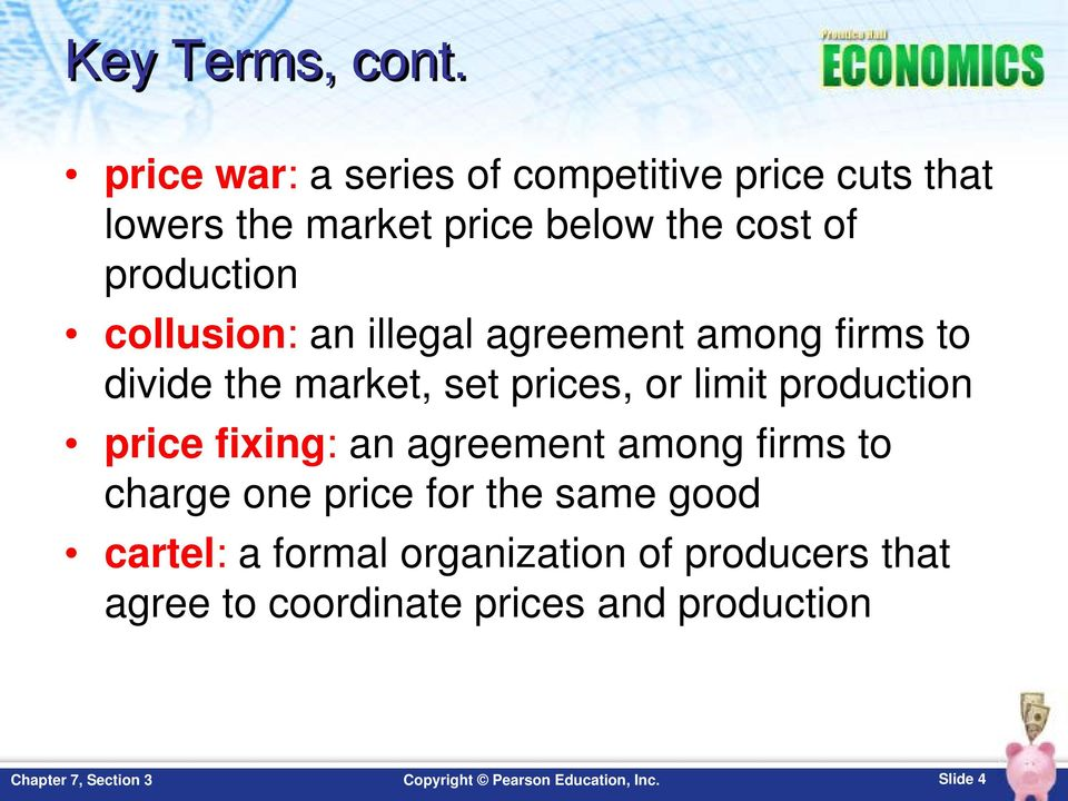 production collusion: an illegal agreement among firms to divide the market, set prices, or limit