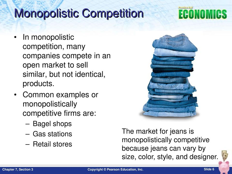 Common examples or monopolistically competitive firms are: Bagel shops Gas stations