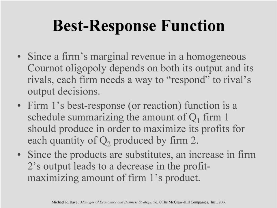 Firm 1 s best-response (or reaction) function is a schedule summarizing the amount of firm 1 should produce in order to maximize