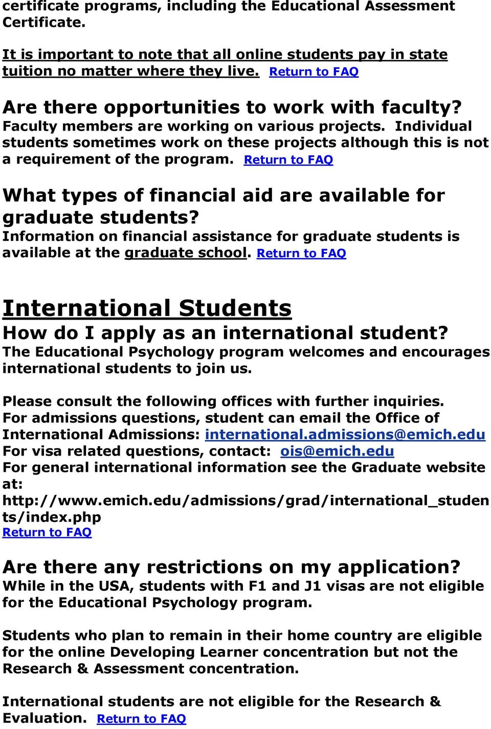 Individual students sometimes work on these projects although this is not a requirement of the program. Return to FAQ What types of financial aid are available for graduate students?