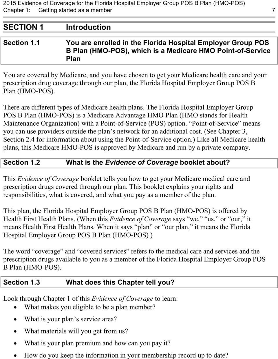 Medicare health care and your prescription drug coverage through our plan, the Florida Hospital Employer Group POS B Plan (HMO-POS). There are different types of Medicare health plans.