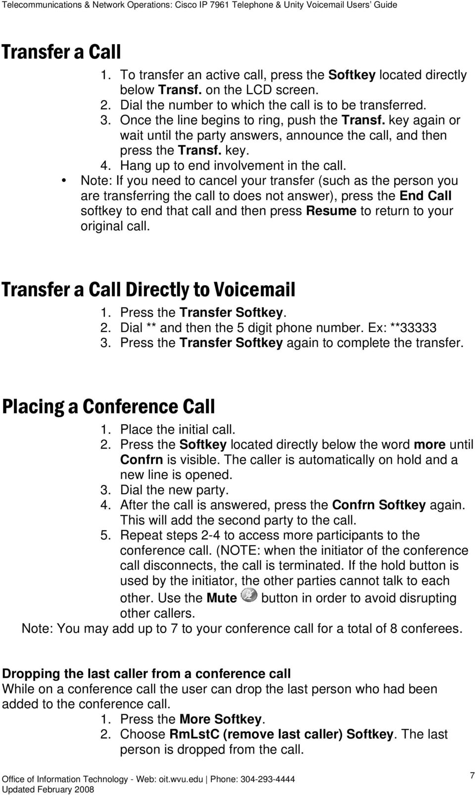 Note: If you need to cancel your transfer (such as the person you are transferring the call to does not answer), press the End Call softkey to end that call and then press Resume to return to your