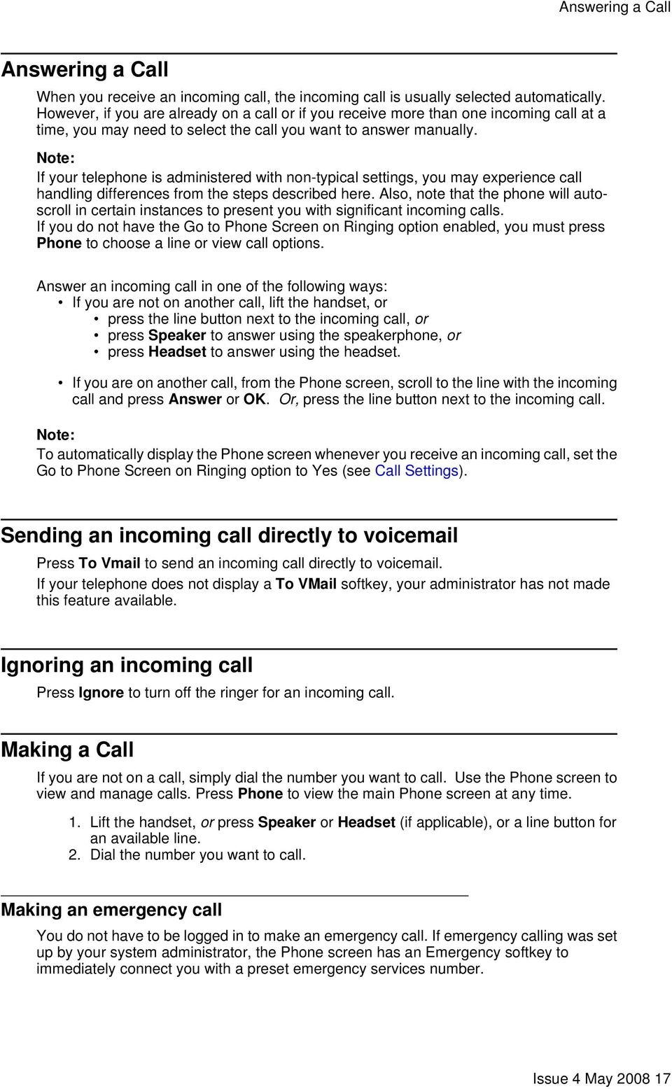 If your telephone is administered with non-typical settings, you may experience call handling differences from the steps described here.