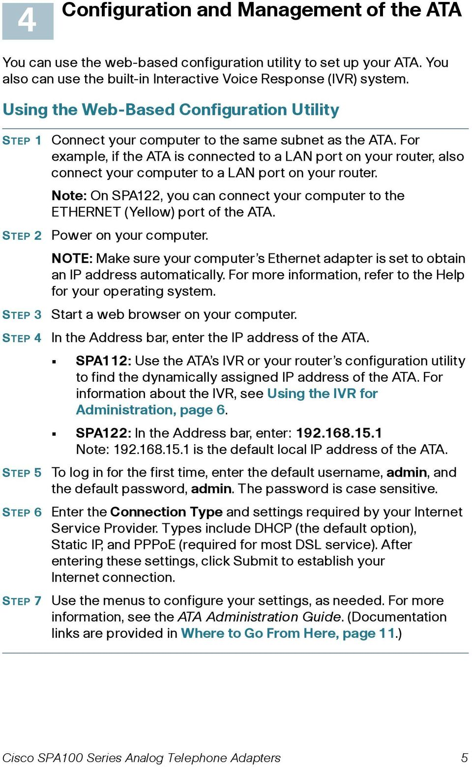 For example, if the ATA is connected to a LAN port on your router, also connect your computer to a LAN port on your router.