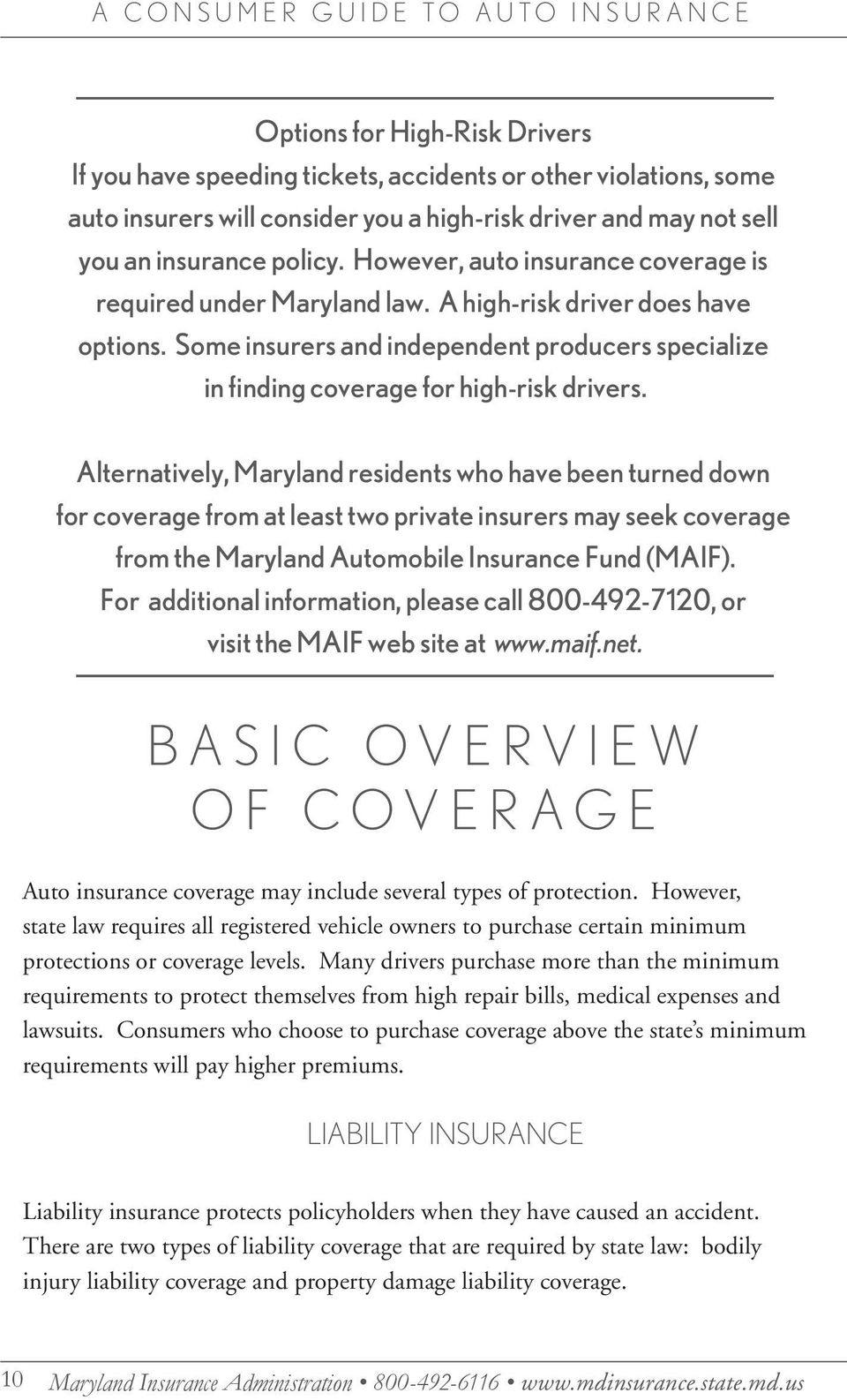 Alternatively, Maryland residents who have been turned down for coverage from at least two private insurers may seek coverage from the Maryland Automobile Insurance Fund (MAIF).