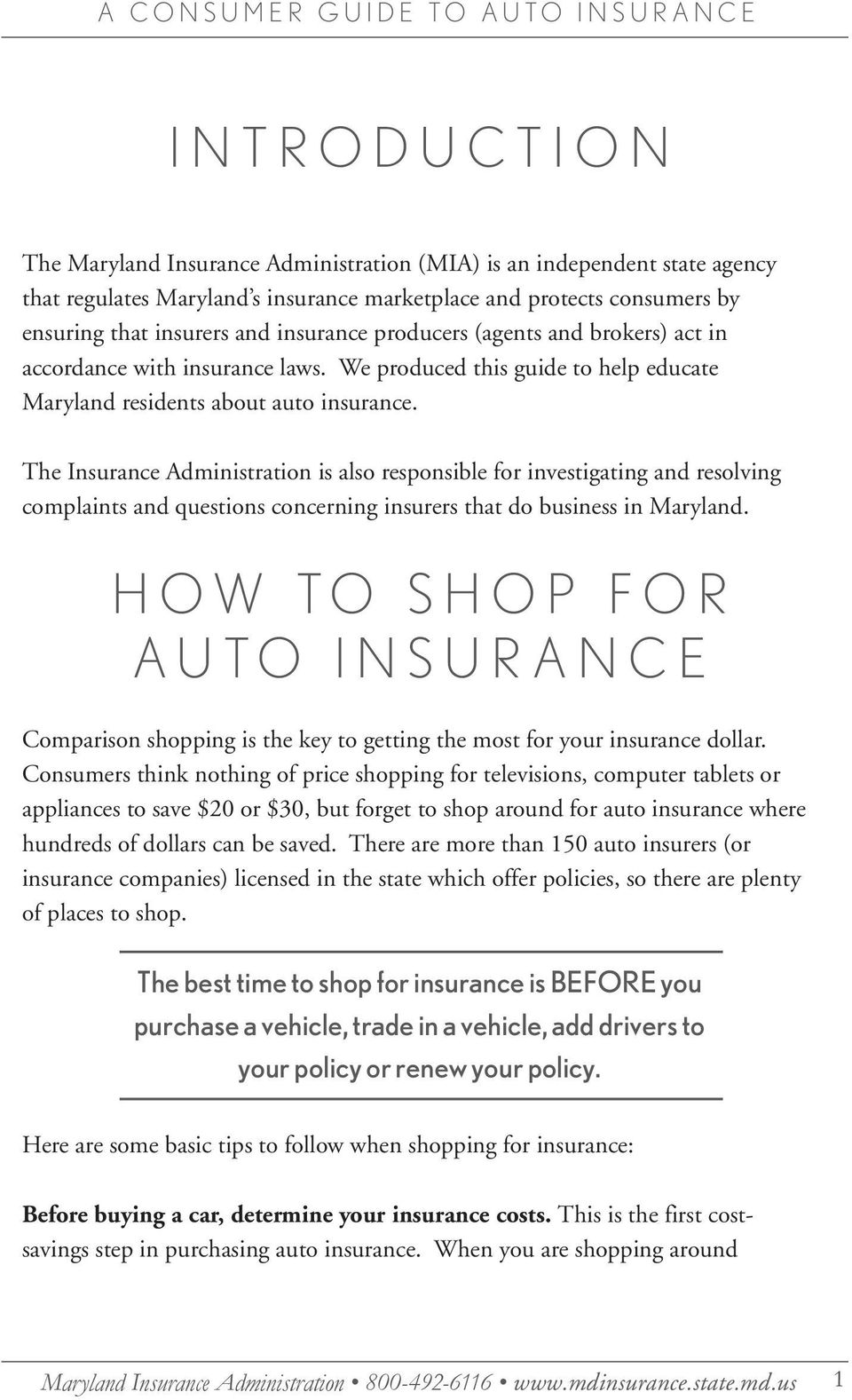 The Insurance Administration is also responsible for investigating and resolving complaints and questions concerning insurers that do business in Maryland.
