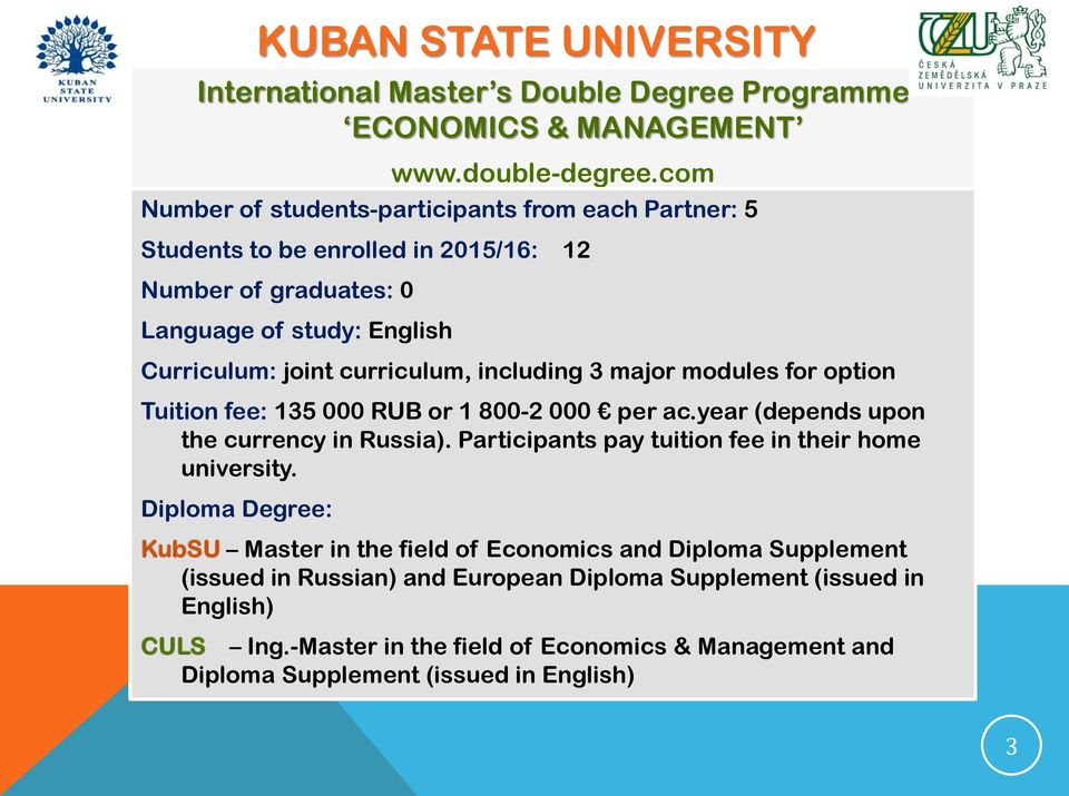 including 3 major modules for option Tuition fee: 135 000 RUB or 1 800-2 000 per ac.year (depends upon the currency in Russia).