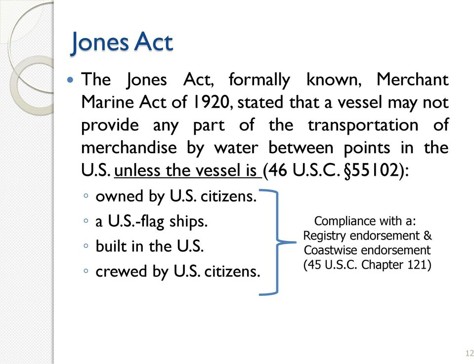 unless the vessel is (46 U.S.C. 55102): owned by U.S. citizens. a U.S.-flag ships. built in the U.S. crewed by U.