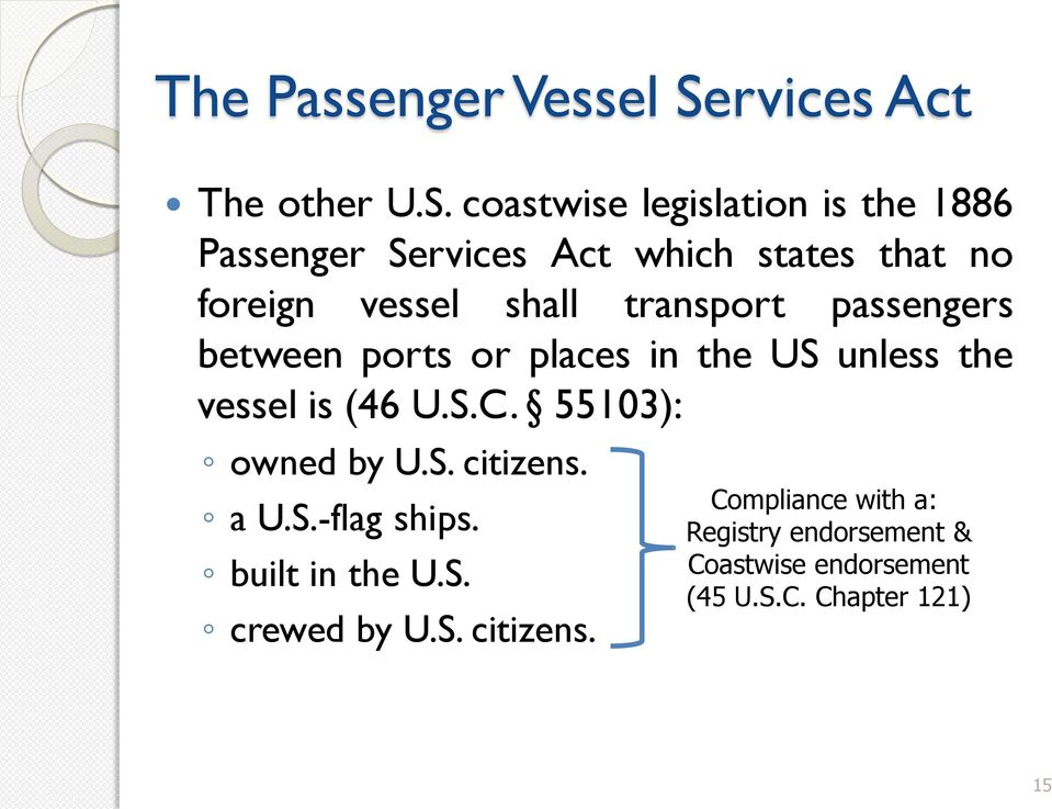 coastwise legislation is the 1886 Passenger Services Act which states that no foreign vessel shall