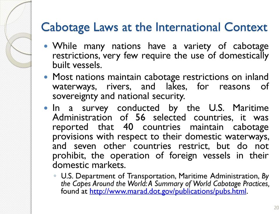 Maritime Administration of 56 selected countries, it was reported that 40 countries maintain cabotage provisions with respect to their domestic waterways, and seven other countries restrict, but do