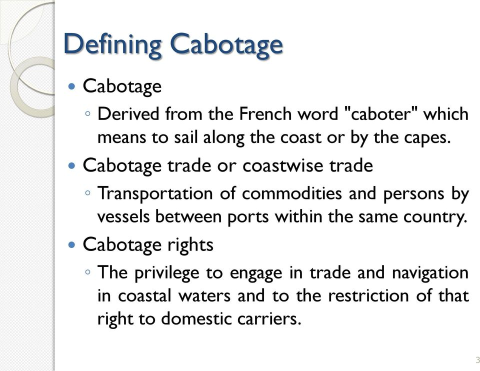 Cabotage trade or coastwise trade Transportation of commodities and persons by vessels between