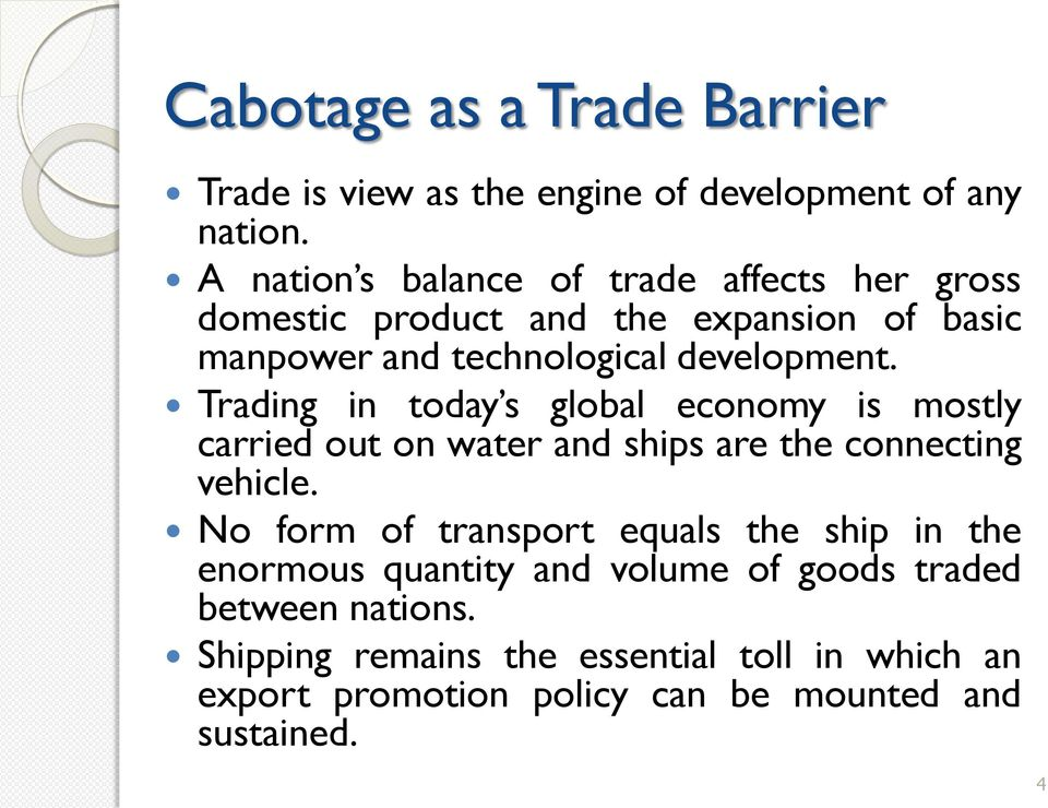 Trading in today s global economy is mostly carried out on water and ships are the connecting vehicle.