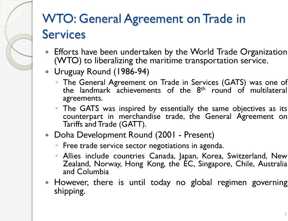 The GATS was inspired by essentially the same objectives as its counterpart in merchandise trade, the General Agreement on Tariffs and Trade (GATT).