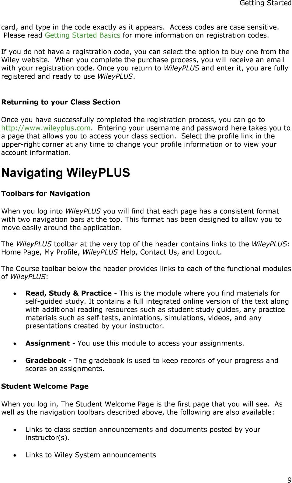 Once you return to WileyPLUS and enter it, you are fully registered and  ready to