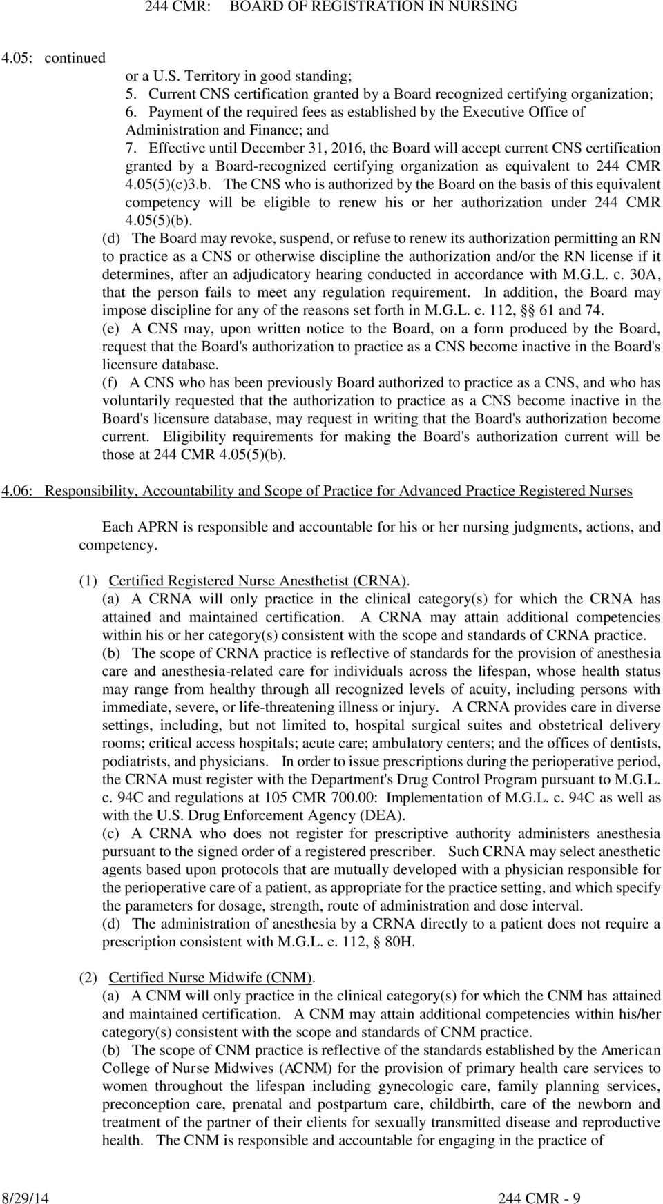 Effective until December 31, 2016, the Board will accept current CNS certification granted by a Board-recognized certifying organization as equivalent to 244 CMR 4.05(5)(c)3.b. The CNS who is authorized by the Board on the basis of this equivalent competency will be eligible to renew his or her authorization under 244 CMR 4.