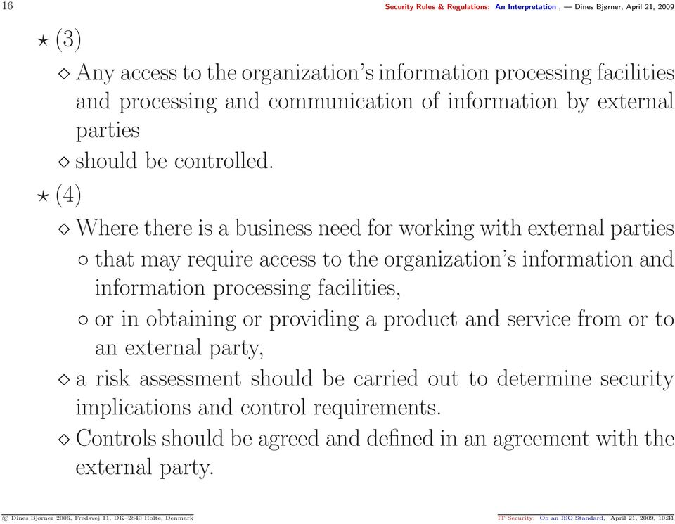 (4) Where there is a business need for working with external parties that may require access to the organization s information and information processing facilities, or in obtaining or providing