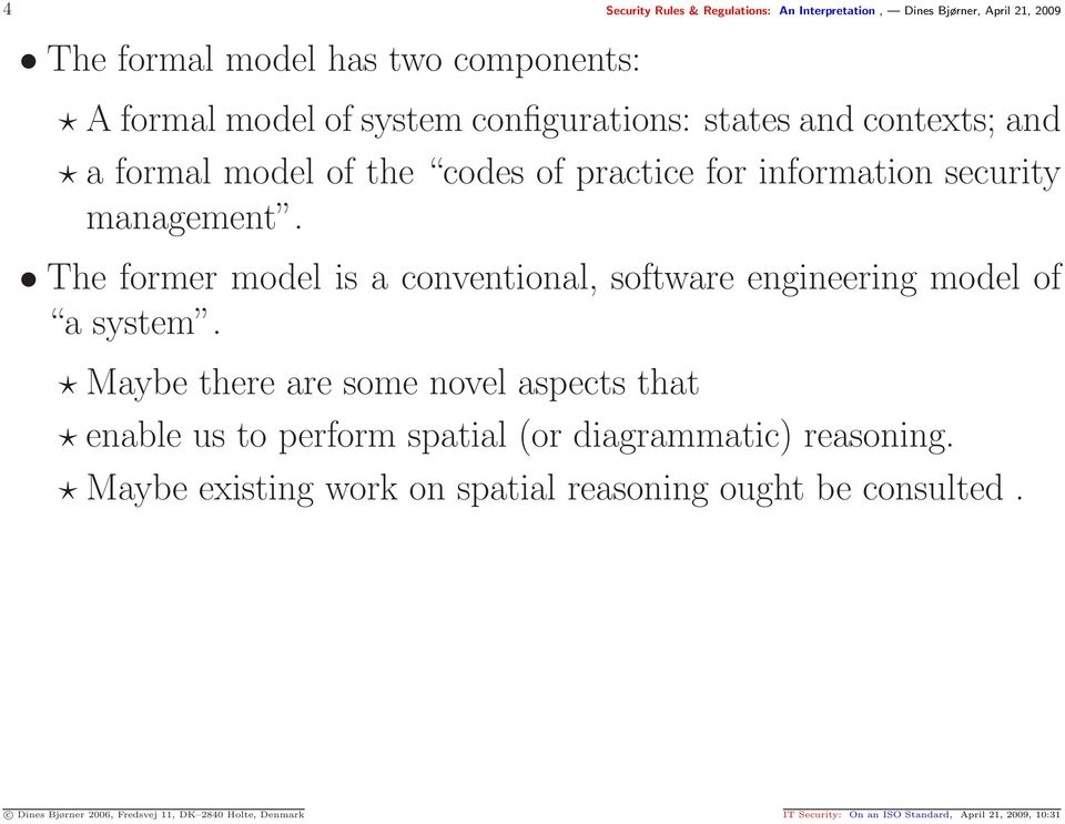 The former model is a conventional, software engineering model of a system.
