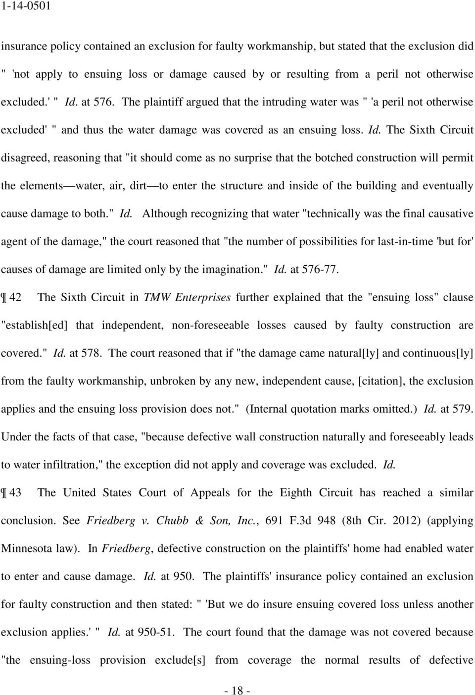 "at 576. The plaintiff argued that the intruding water was "" 'a peril not otherwise excluded' "" and thus the water damage was covered as an ensuing loss. Id."