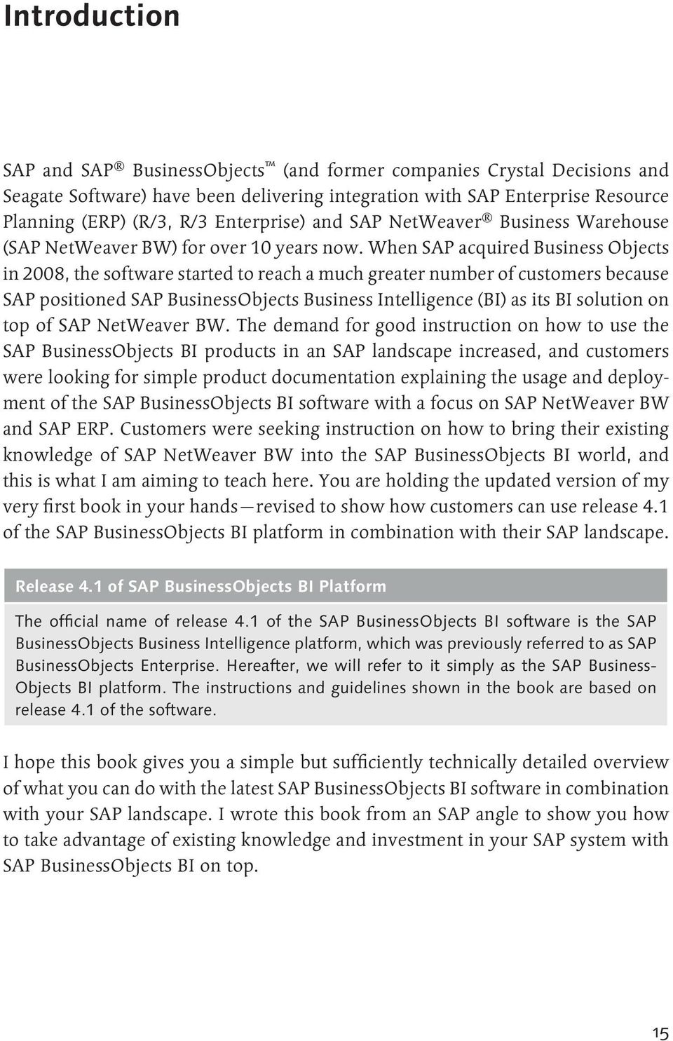 When SAP acquired Business Objects in 2008, the software started to reach a much greater number of customers because SAP positioned SAP Business Objects Business Intelligence (BI) as its BI solution