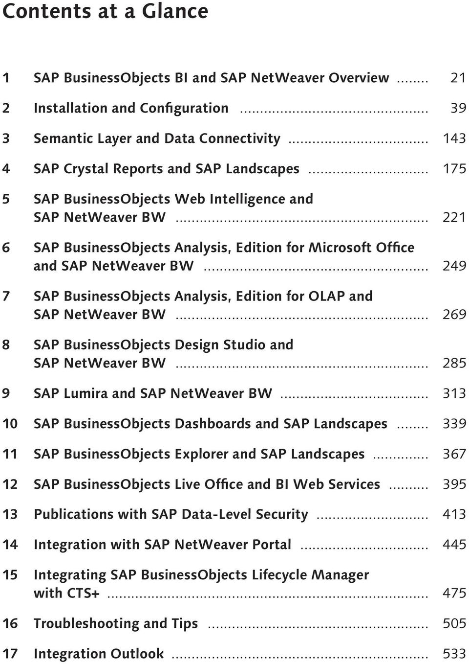 .. 249 7 SAP Business Objects OLAP and SAP NetWeaver BW... 269 8 SAP Business Objects Design Studio and SAP NetWeaver BW... 285 9 SAP Lumira and SAP NetWeaver BW.