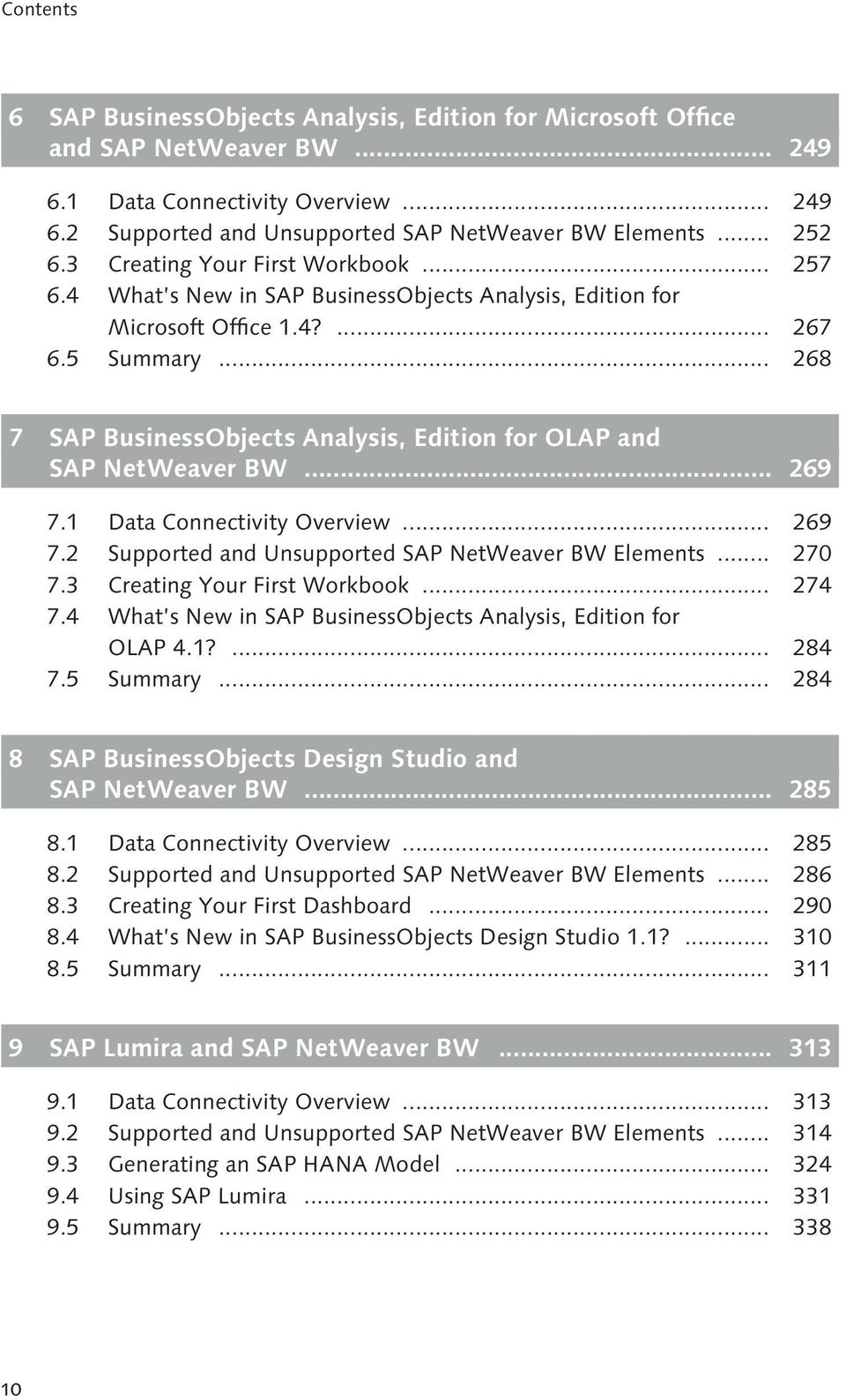 1 Data Connectivity Overview... 269 7.2 Supported and Unsupported SAP NetWeaver BW Elements... 270 7.3 Creating Your First Workbook... 274 7.4 What s New in SAP Business Objects OLAP 4.1?... 284 7.