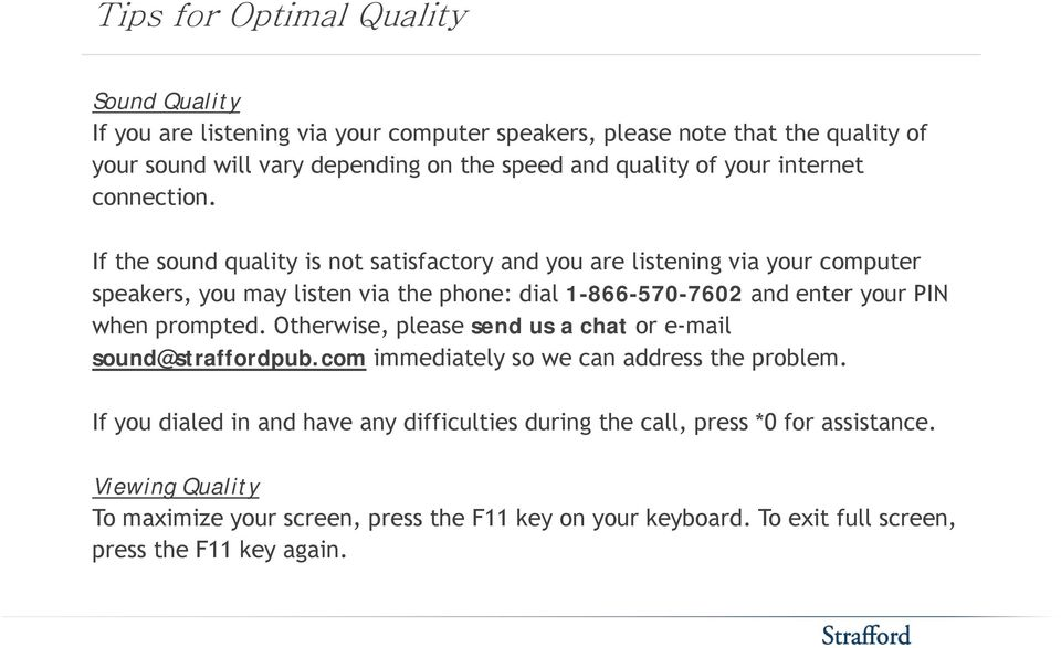 If the sound quality is not satisfactory and you are listening via your computer speakers, you may listen via the phone: dial 1-866-570-7602 and enter your PIN when prompted.