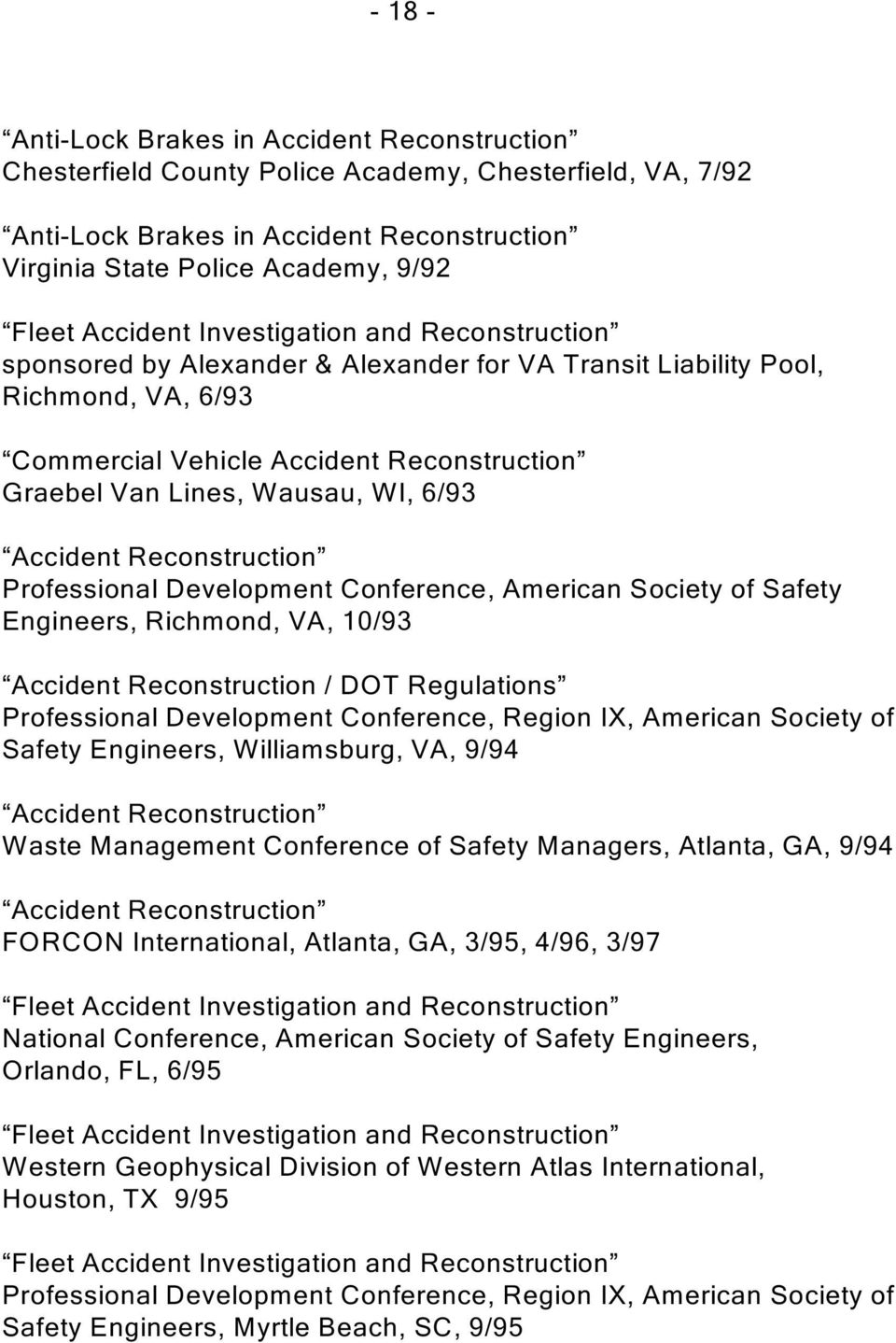 American Society of Safety Engineers, Richmond, VA, 10/93 Accident Reconstruction / DOT Regulations Professional Development Conference, Region IX, American Society of Safety Engineers, Williamsburg,