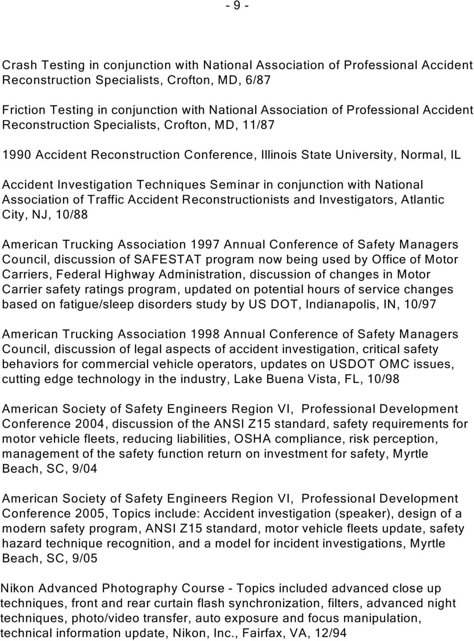 conjunction with National Association of Traffic Accident Reconstructionists and Investigators, Atlantic City, NJ, 10/88 American Trucking Association 1997 Annual Conference of Safety Managers