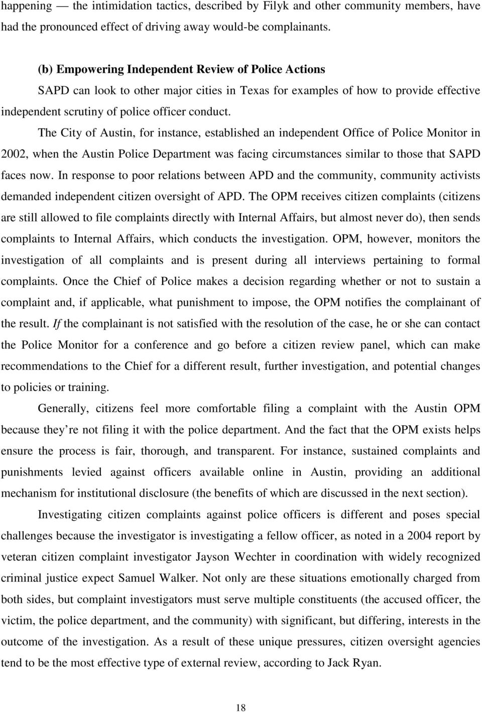 The City of Austin, for instance, established an independent Office of Police Monitor in 2002, when the Austin Police Department was facing circumstances similar to those that SAPD faces now.