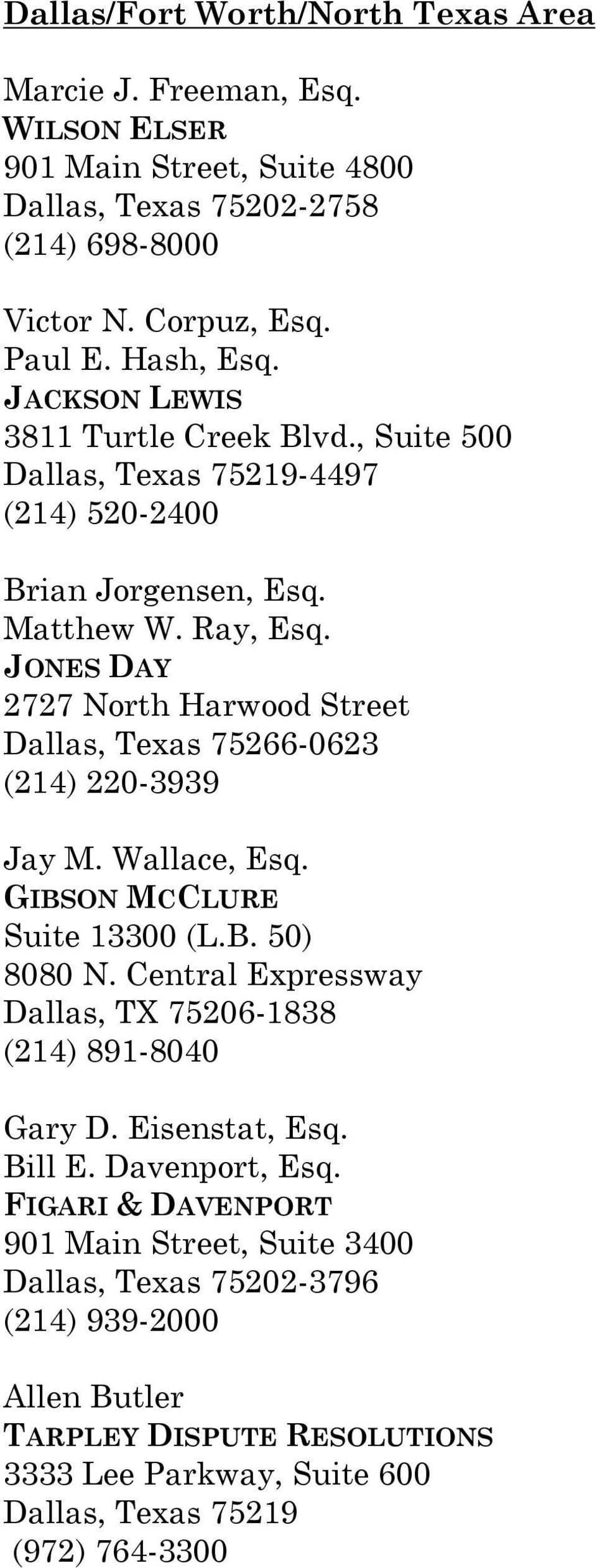 JONES DAY 2727 North Harwood Street Dallas, Texas 75266-0623 (214) 220-3939 Jay M. Wallace, Esq. GIBSON MCCLURE Suite 13300 (L.B. 50) 8080 N.