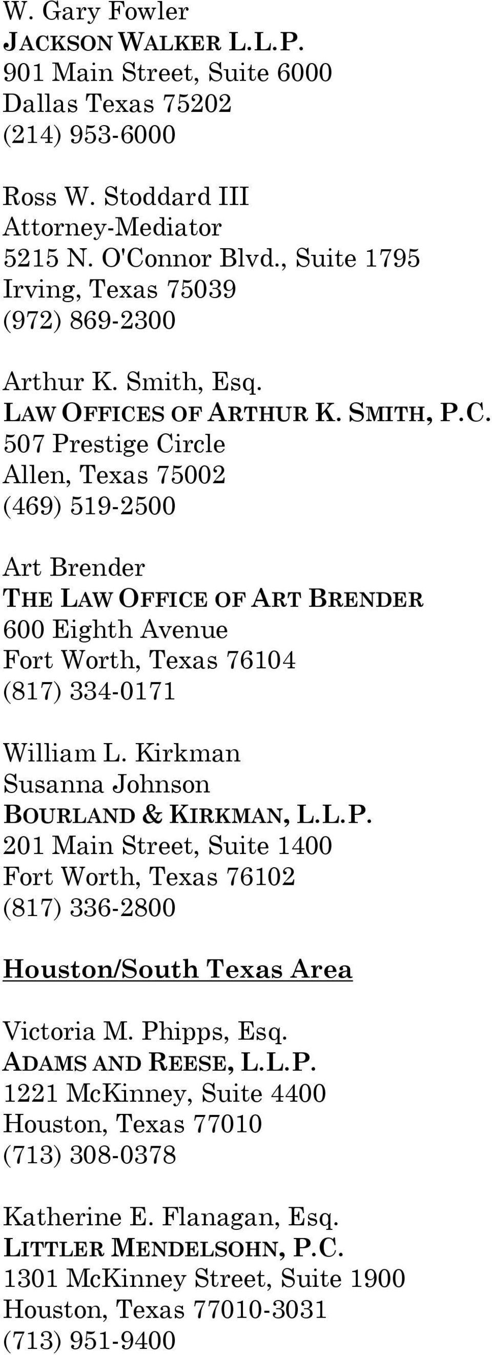 S OF ARTHUR K. SMITH, P.C. 507 Prestige Circle Allen, Texas 75002 (469) 519-2500 Art Brender THE LAW OFFICE OF ART BRENDER 600 Eighth Avenue Fort Worth, Texas 76104 (817) 334-0171 William L.