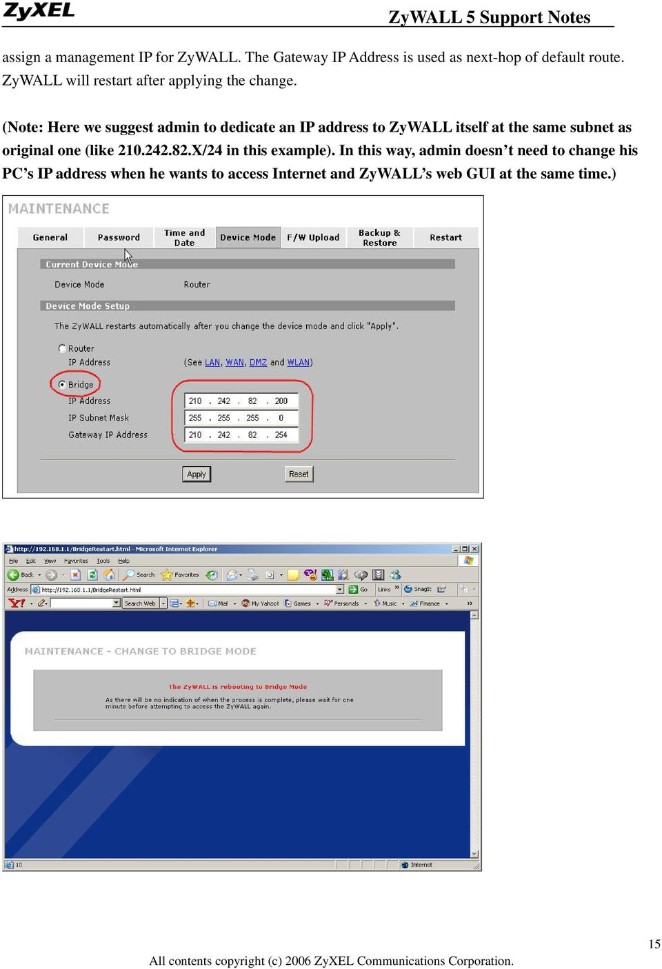 (Note: Here we suggest admin to dedicate an IP address to ZyWALL itself at the same subnet as original one