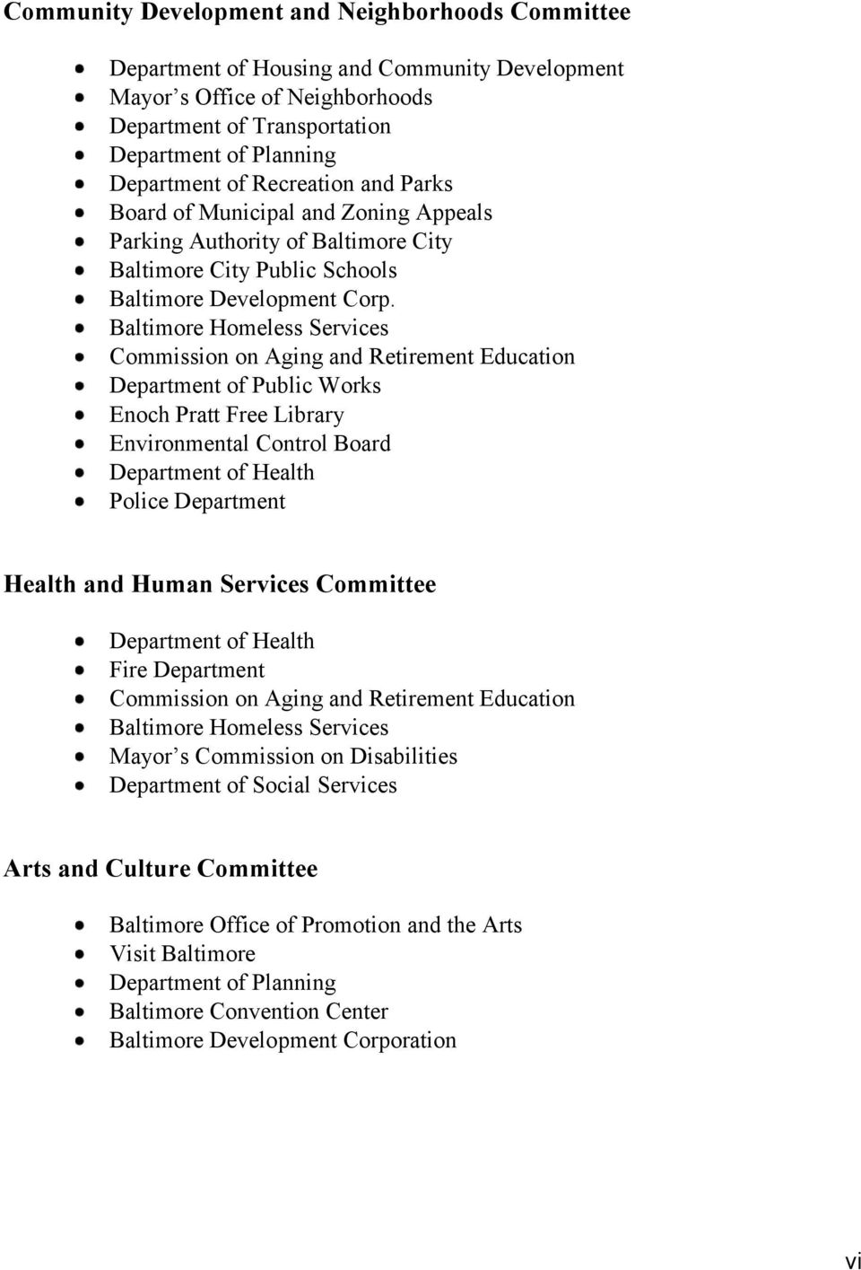 Baltimore Homeless Services Commission on Aging and Retirement Education Department of Public Works Enoch Pratt Free Library Environmental Control Board Department of Health Police Department Health
