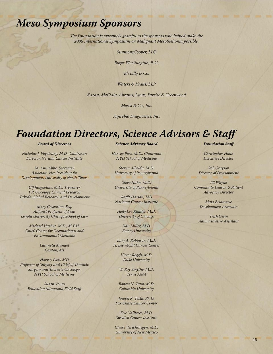 Foundation Directors, Science Advisors & Staff Board of Directors Science Advisory Board Foundation Staff Nicholas J. Vogelzang, M.D., Chairman Director, Nevada Cancer Institute M.