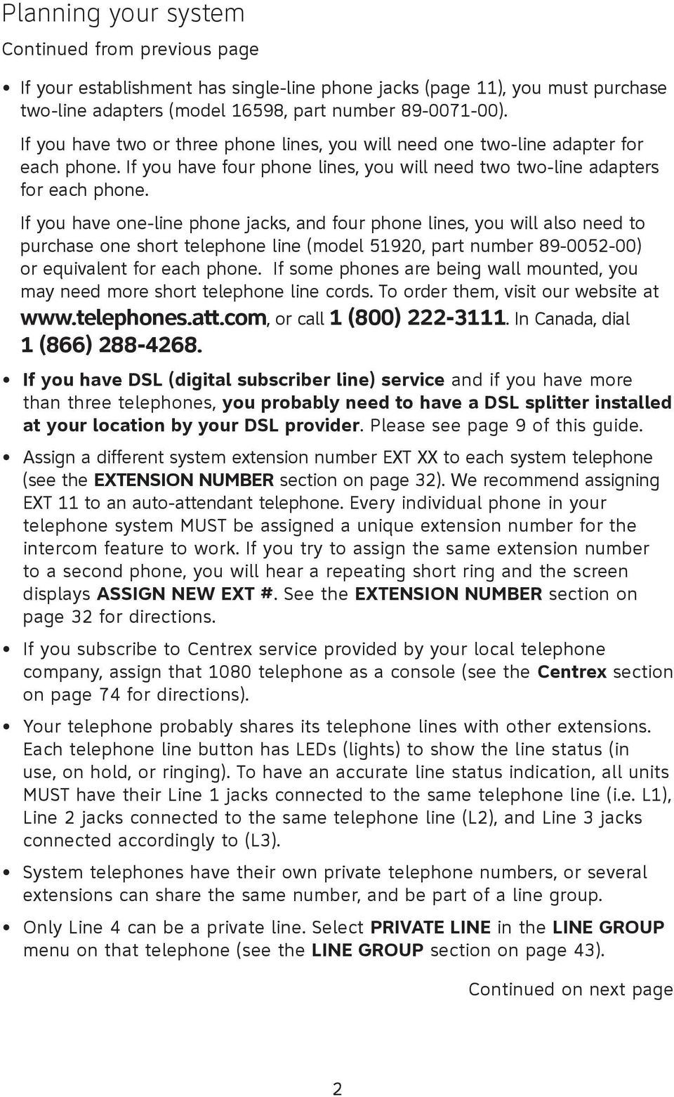 If you have one-line phone jacks, and four phone lines, you will also need to purchase one short telephone line (model 51920, part number 89-0052-00) or equivalent for each phone.