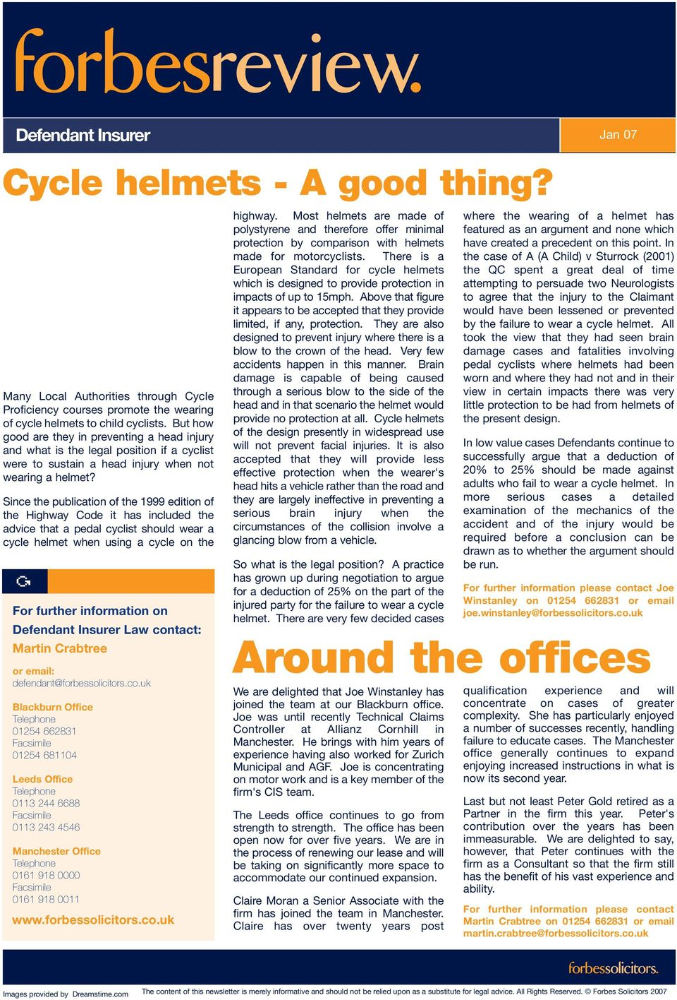 Since the publication of the 1999 edition of the Highway Code it has included the advice that a pedal cyclist should wear a cycle helmet when using a cycle on the For further information on Defendant