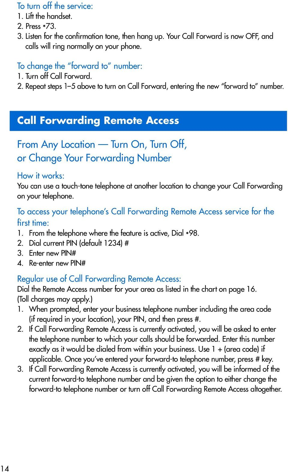 Call Forwarding Remote Access From Any Location Turn On, Turn Off, or Change Your Forwarding Number You can use a touch-tone telephone at another location to change your Call Forwarding on your
