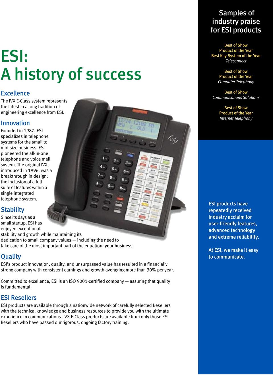 The original IVX, introduced in 1996, was a breakthrough in design: the inclusion of a full suite of features within a single integrated telephone system.