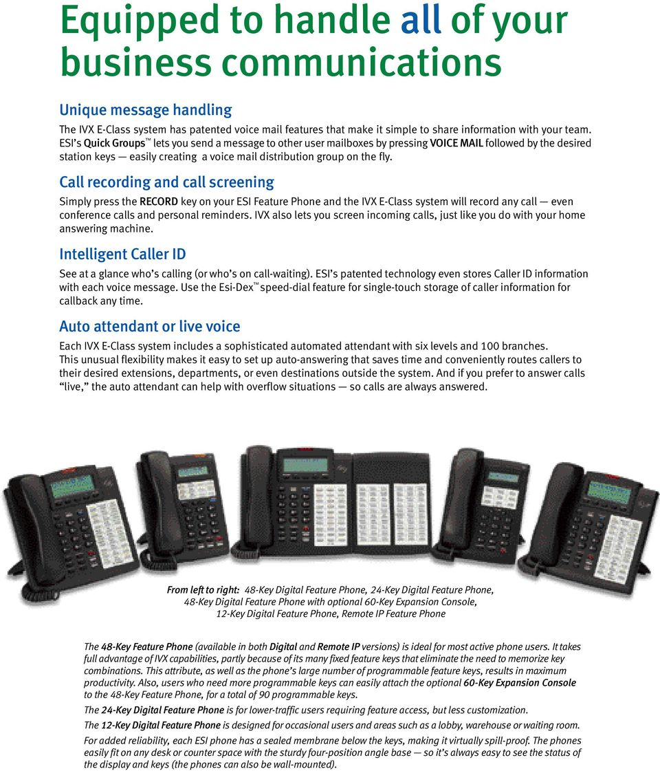 Call recording and call screening Simply press the RECORD key on your ESI Feature Phone and the IVX E-Class system will record any call even conference calls and personal reminders.