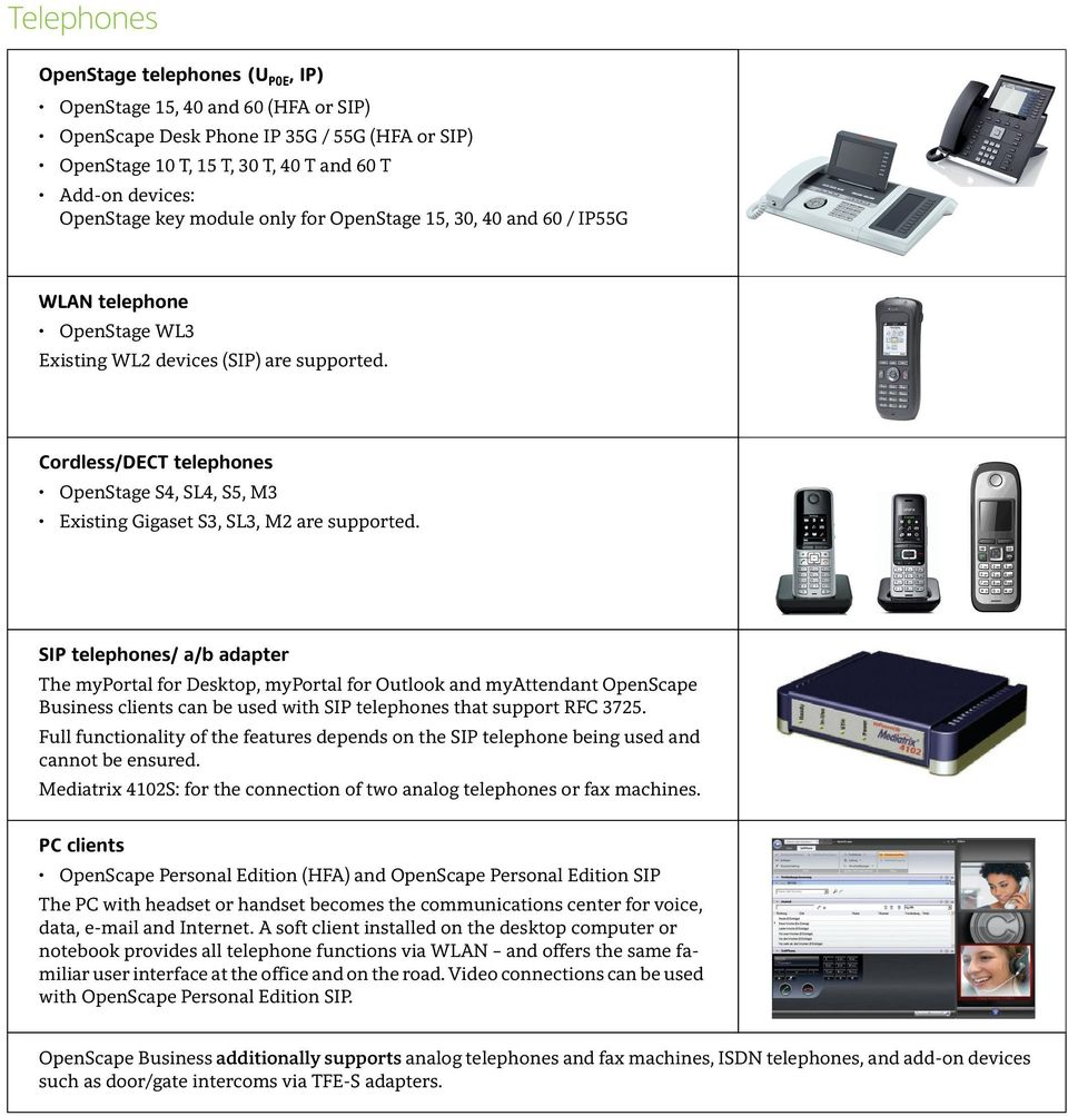 Cordless/DECT telephones OpenStage S4, SL4, S5, M3 Existing Gigaset S3, SL3, M2 are supported.