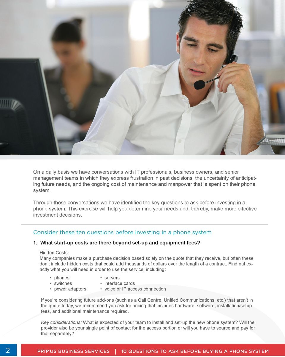 Through those conversations we have identifi ed the key questions to ask before investing in a phone system.